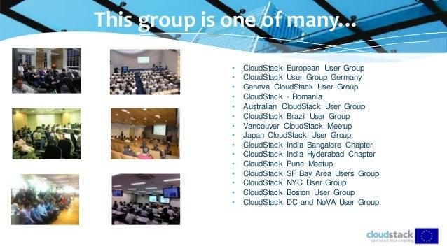 • CloudStack European User Group • CloudStack User Group Germany • Geneva CloudStack User Group • CloudStack - Romania • A...