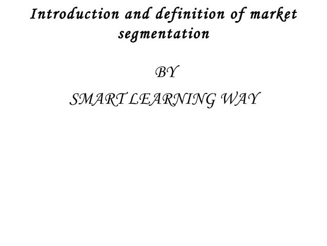 Introduction and definition of market  segmentation  BY  SMART LEARNING WAY