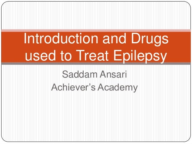 Saddam AnsariAchiever's AcademyIntroduction and Drugsused to Treat Epilepsy