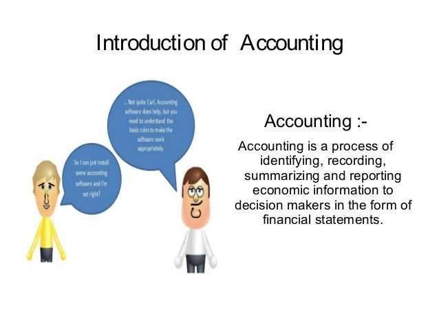Introduction of Accounting Accounting :Accounting is a process of identifying, recording, summarizing and reporting econom...