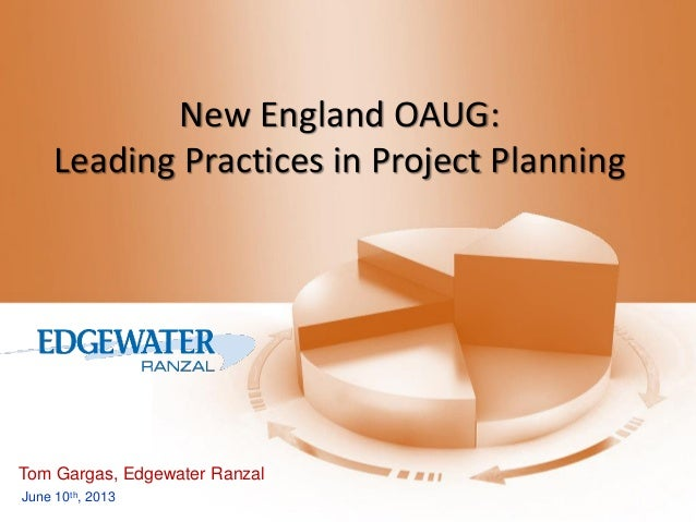 New England OAUG: Leading Practices in Project Planning  Tom Gargas, Edgewater Ranzal June 10th, 2013