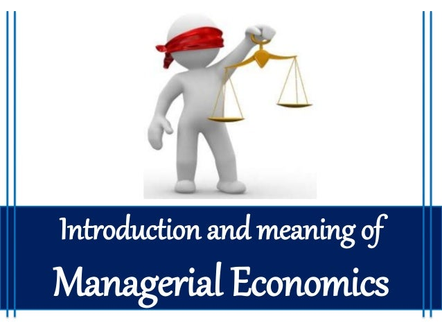 meanning of managerial economics essay Managerial economics refers to the use of economic concepts and the analysis of problems economically to come up with rational and operational managerial decisions at times, managerial economics is referred to business economics as it is a branch of economics that uses micro economic analysis to come up with business decisions.