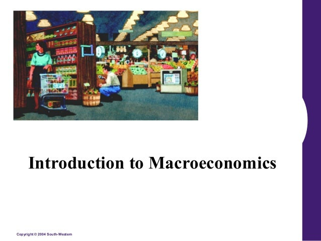 Introduction to Macroeconomics  Copyright © 2004 South-Western
