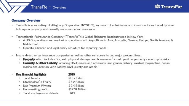 Company Overview • TransRe is a subsidiary of Alleghany Corporation (NYSE: Y), an owner of subsidiaries and investments an...