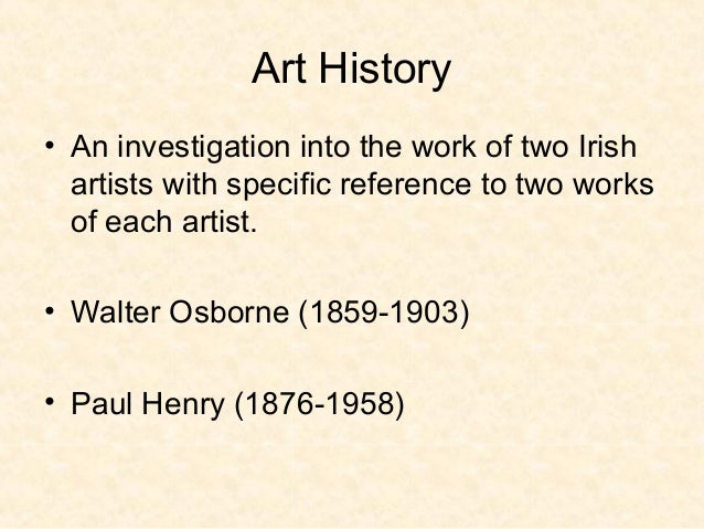 Art History• An investigation into the work of two Irishartists with specific reference to two worksof each artist.• Walte...