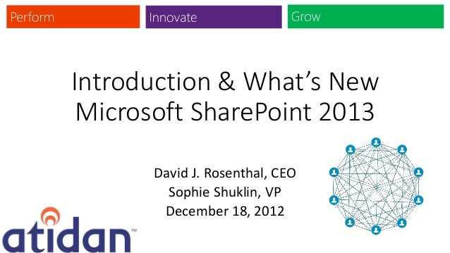 Introduction & What's New Microsoft SharePoint 2013      David J. Rosenthal, CEO        Sophie Shuklin, VP       December ...
