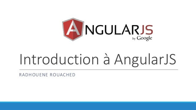 Introduction à AngularJS RADHOUENE ROUACHED