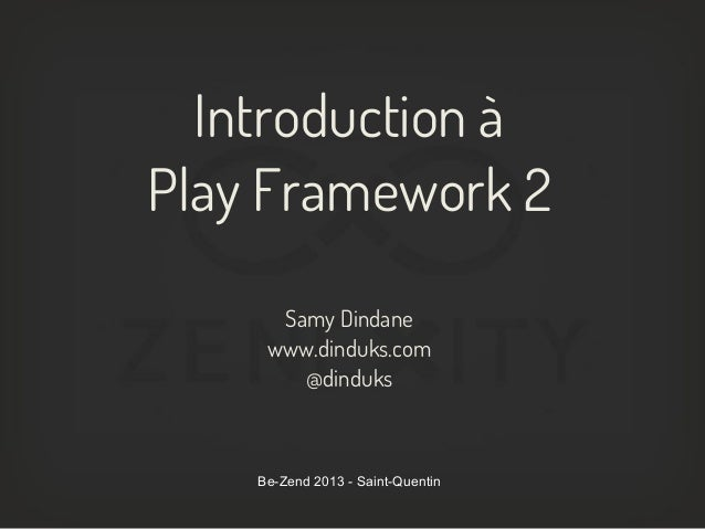 Introduction àPlay Framework 2      Samy Dindane     www.dinduks.com        @dinduks    Be-Zend 2013 - Saint-Quentin