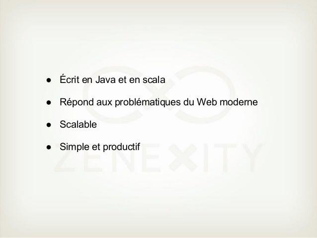 Productivité●   Accessible●   Rechargement à chaud (code, templates, config)●   Compilation et exécution des tests automat...