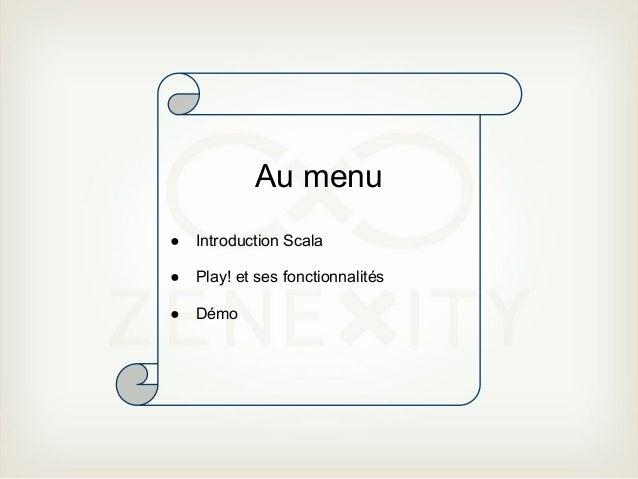 Au menu●   Introduction Scala●   Play! et ses fonctionnalités●   Démo