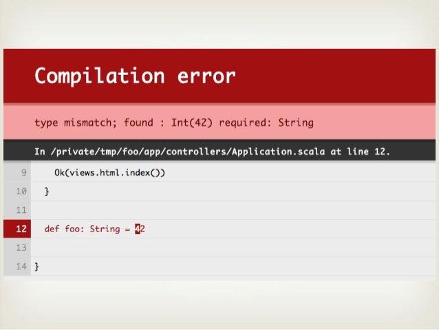Type-safety● Empêche les erreurs de compilation sur les   ○ Classes   ○ Templates   ○ Routes