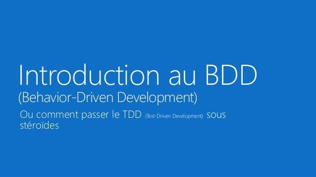 Introduction au BDD (Behavior-Driven Development) Ou comment passer le TDD (Test-Driven Development) sous stéroïdes