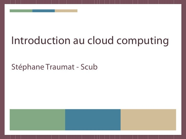 Introduction au cloud computing  Stéphane Traumat - Scub