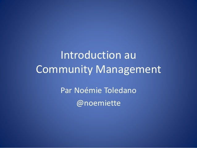 Introduction au Community Management Par Noémie Toledano @noemiette