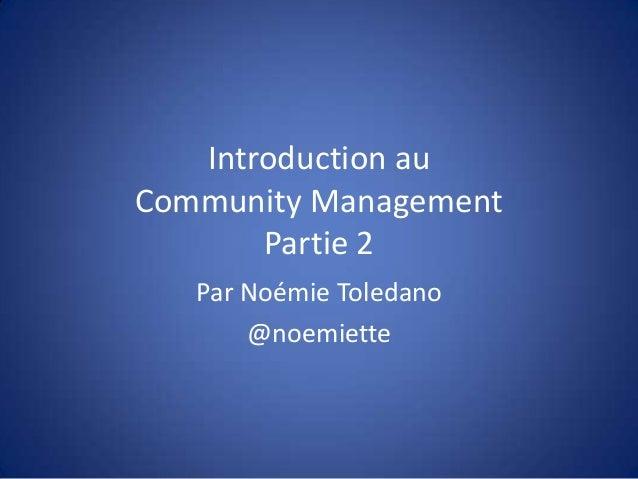 Introduction au Community Management Partie 2 Par Noémie Toledano @noemiette