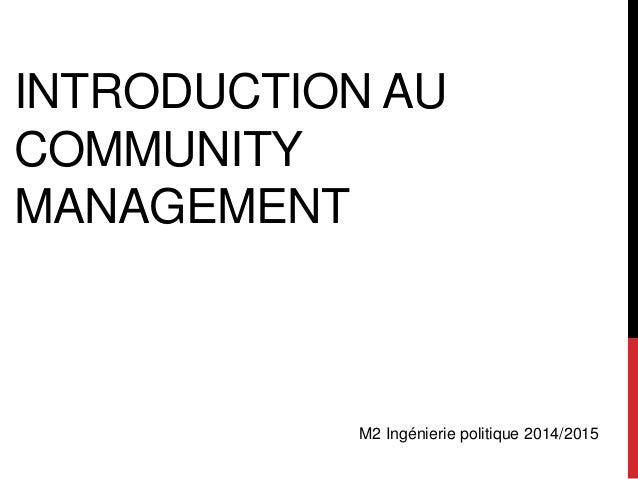 INTRODUCTION AU COMMUNITY MANAGEMENT M2 Ingénierie politique 2014/2015
