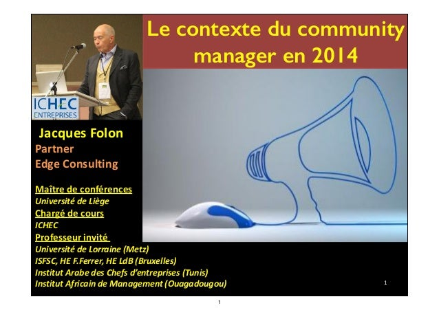 Le contexte du community manager en 2014  	   	   Jacques	   Folon	     Partner	   	    Edge	   Consulting	    !  Maître	 ...