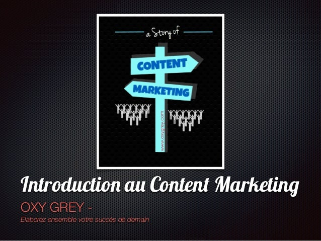 Texte Introduction au Content Marketing OXY GREY - Elaborez ensemble votre succès de demain
