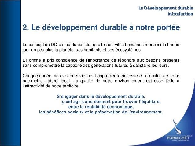 2. Le développement durable à notre portée Le concept du DD est né du constat que les activités humaines menacent chaque j...