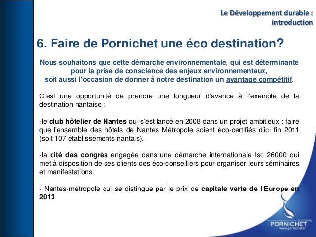 6. Faire de Pornichet une éco destination? Nous souhaitons que cette démarche environnementale, qui est déterminante pour ...