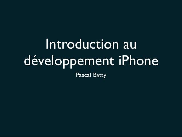 Introduction audéveloppement iPhonePascal Batty