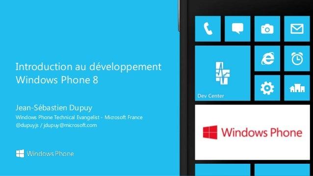 Introduction au développement Windows Phone 8 Jean-Sébastien Dupuy Windows Phone Technical Evangelist - Microsoft France @...