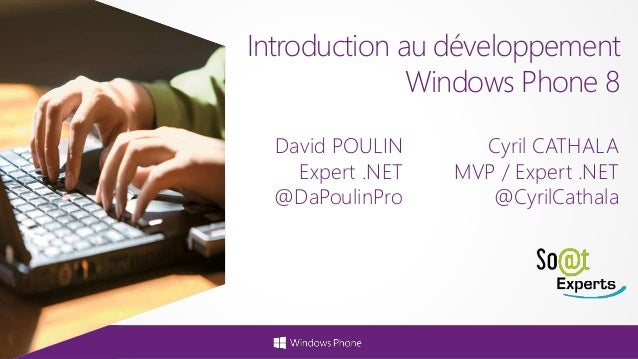 Introduction au développement Windows Phone 8 David POULIN Expert .NET @DaPoulinPro Cyril CATHALA MVP / Expert .NET @Cyril...