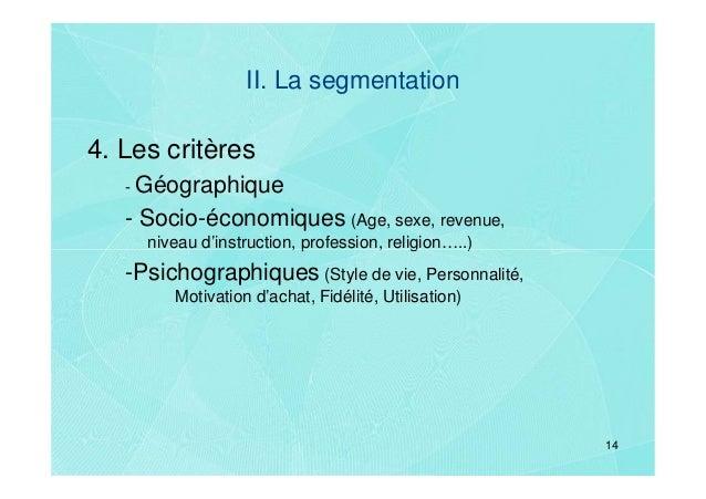 II. La segmentation4. Les critères   - Géographique   - Socio-économiques (Age, sexe, revenue,     niveau d'instruction, p...