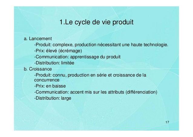 1.Le cycle de vie produita. Lancement     -Produit: complexe, production nécessitant une haute technologie.     -Prix: éle...