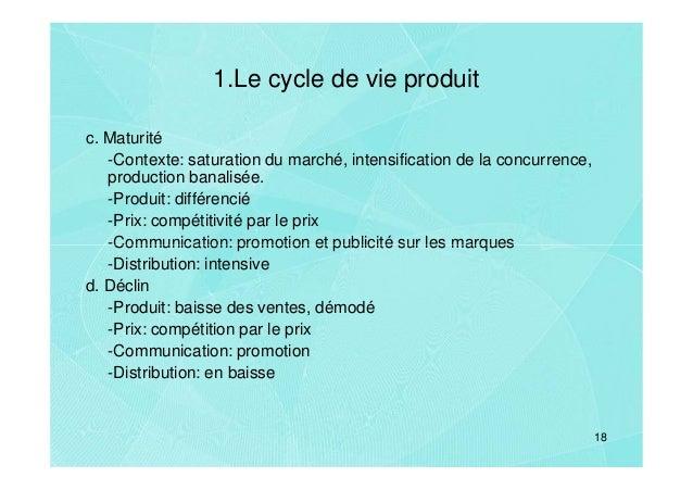 1.Le cycle de vie produitc. Maturité   -Contexte: saturation du marché, intensification de la concurrence,   production ba...