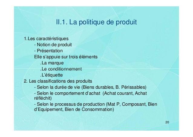 II.1. La politique de produit1.Les caractéristiques     - Notion de produit     - Présentation     Elle s'appuie sur trois...