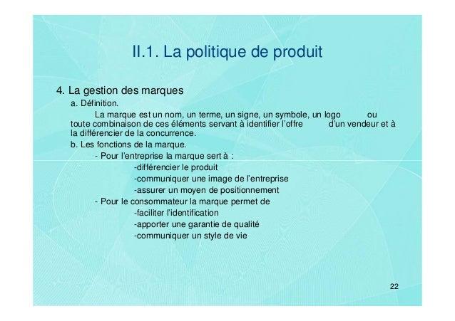 II.1. La politique de produit4. La gestion des marques  a. Définition.          La marque est un nom, un terme, un signe, ...