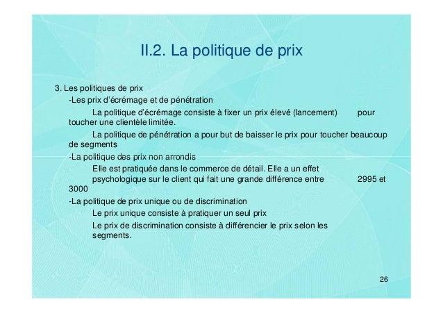 II.2. La politique de prix3. Les politiques de prix    -Les prix d'écrémage et de pénétration           La politique d'écr...