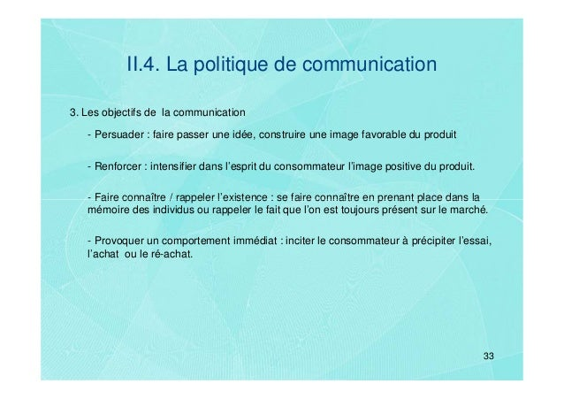II.4. La politique de communication3. Les objectifs de la communication   - Persuader : faire passer une idée, construire ...