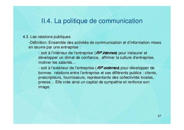 II.4. La politique de communication4.3. Les relations publiques   -Définition: Ensemble des activités de communication et ...