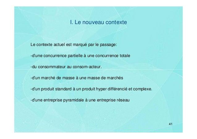 I. Le nouveau contexteLe contexte actuel est marqué par le passage:-d'une concurrence partielle à une concurrence totale-d...