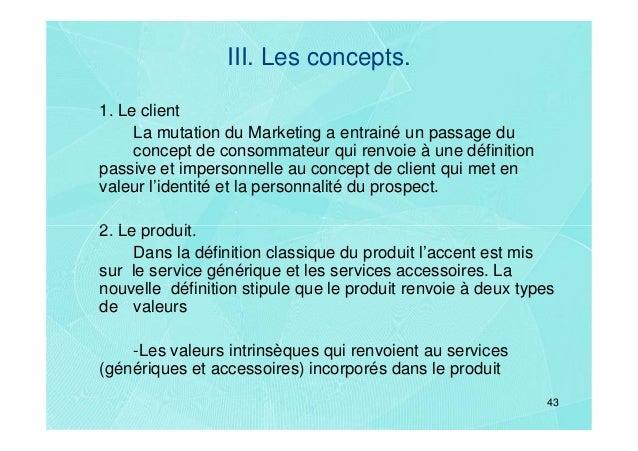 III. Les concepts.1. Le client     La mutation du Marketing a entrainé un passage du     concept de consommateur qui renvo...