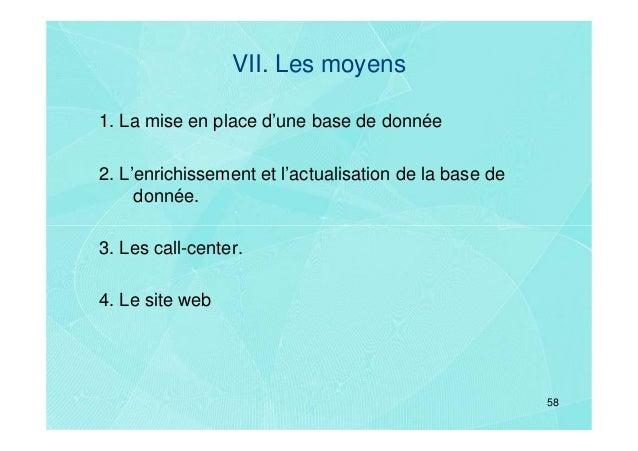 VII. Les moyens1. La mise en place d'une base de donnée2. L'enrichissement et l'actualisation de la base de     donnée.3. ...
