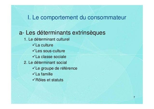 I. Le comportement du consommateura- Les déterminants extrinsèques 1. Le déterminant culturel        La culture        Les...