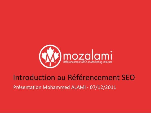 Introduction au Référencement SEO Présentation Mohammed ALAMI - 07/12/2011