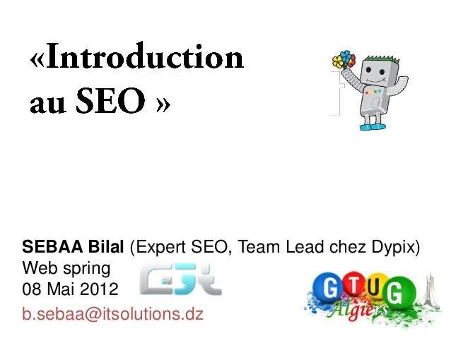 SEBAA Bilal (Expert SEO, Team Lead chez Dypix)Web spring08 Mai 2012b.sebaa@itsolutions.dz