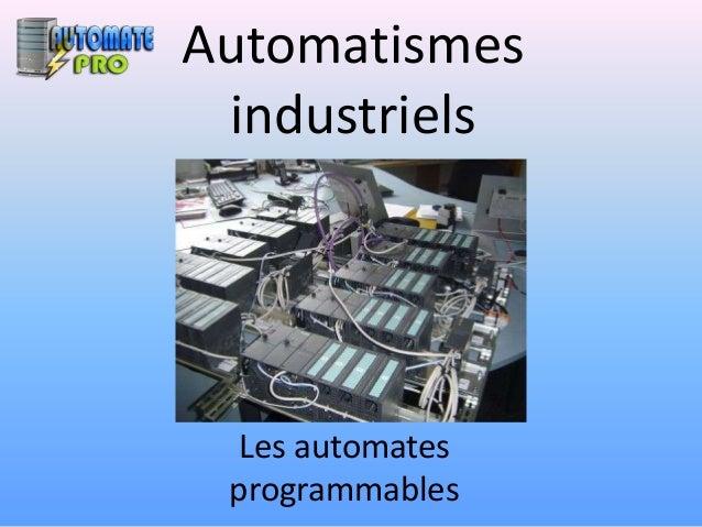 Automatismes industriels Les automates programmables