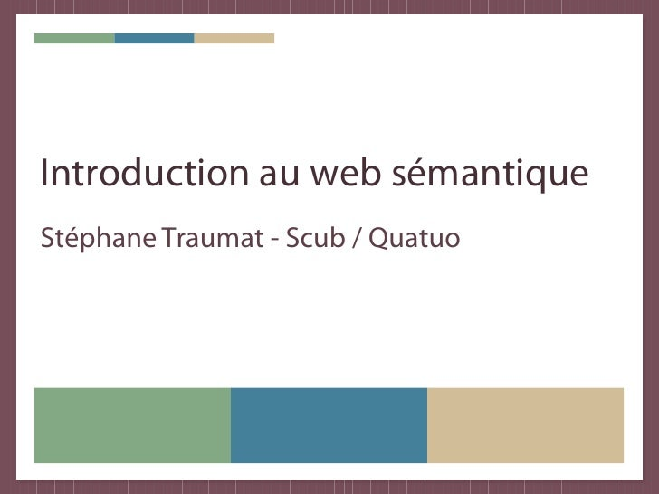 Introduction au web sémantique Stéphane Traumat - Scub / Quatuo