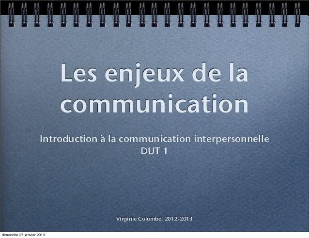 Les enjeux de la                           communication                     Introduction à la communication interpersonne...