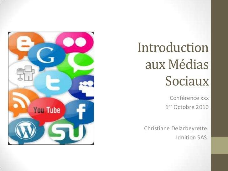 Introduction aux Médias Sociaux<br />Conférence xxx<br />1er Octobre 2010<br />Christiane Delarbeyrette<br />IdnitionSAS<b...