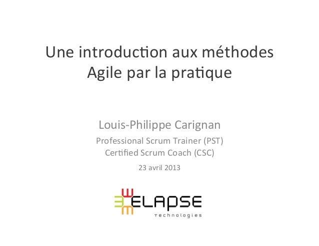 Une introduc,on aux méthodes Agile par la pra,que  Louis-‐Philippe Carignan Professional Scrum ...