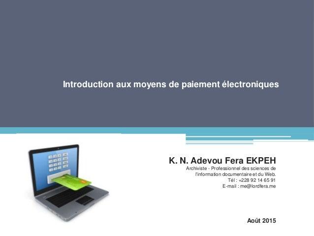 Introduction aux moyens de paiement électroniques K. N. Adevou Fera EKPEH Archiviste - Professionnel des sciences de l'inf...