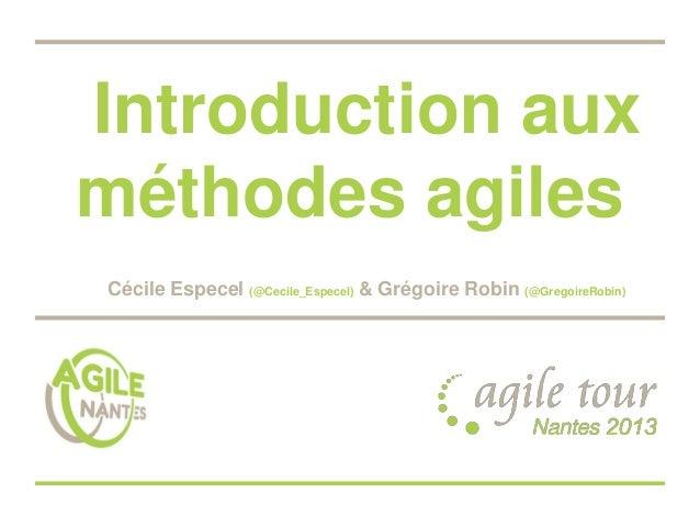 Introduction aux méthodes agiles Cécile Especel (@Cecile_Especel) & Grégoire Robin (@GregoireRobin)