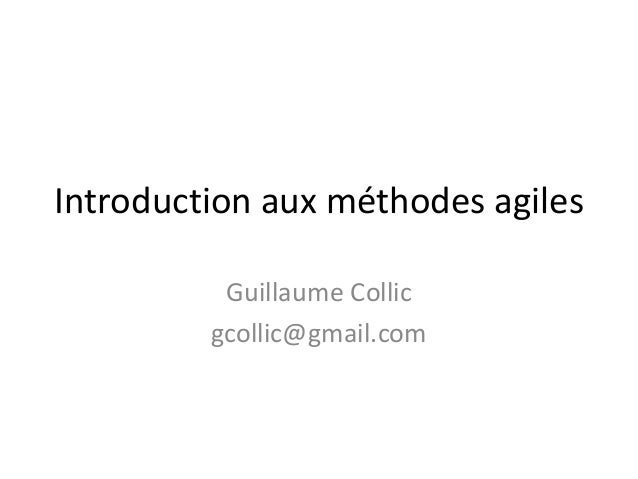 Introduction aux méthodes agiles          Guillaume Collic         gcollic@gmail.com