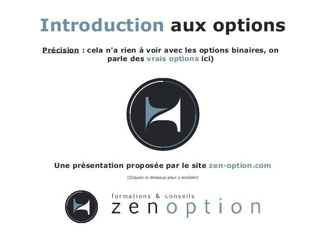 Introduction aux options Précision: cela n'a rien à voir avec les options binaires, on parle des vrais options ici) Une p...